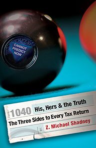His, Hers & the Truth: The Three Sides to Every Tax Return by Z. Michael Shadney
